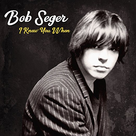 "Bob Seger ""I Knew you When"""