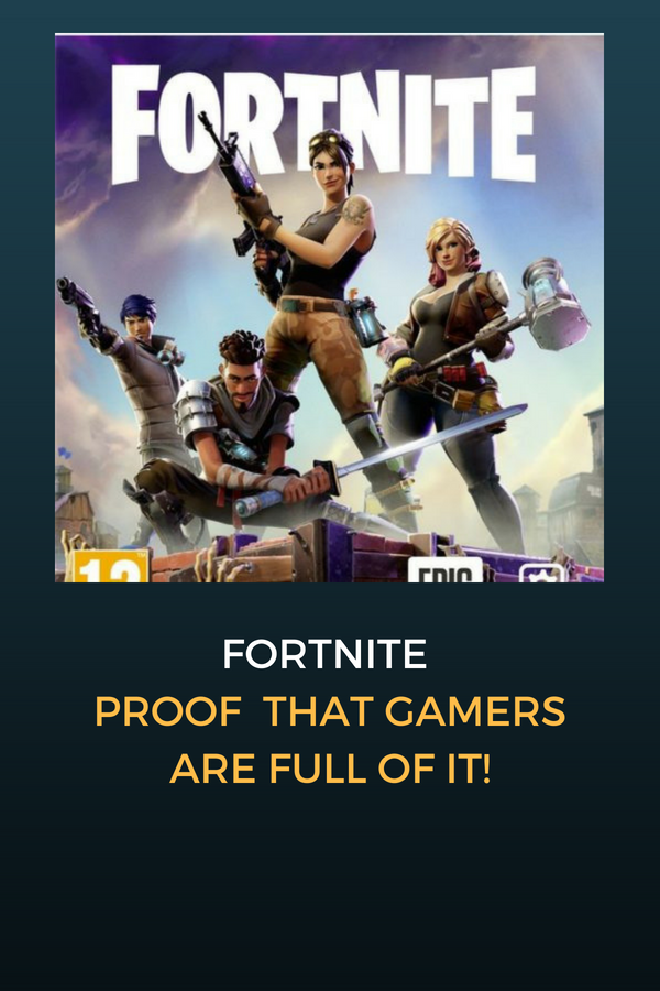 Why Fortnite is proof games are full of it!